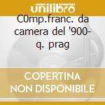 C0mp.franc. da camera del '900- q. prag cd musicale di Artisti Vari