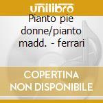 Pianto pie donne/pianto madd. - ferrari cd musicale di G.b. Sammartini