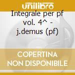 Integrale per pf vol. 4^ - j.demus (pf) cd musicale di Schumann