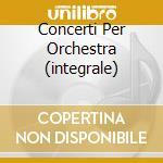 CONCERTI PER ORCHESTRA (INTEGRALE) cd musicale di Goffredo Petrassi