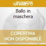 Ballo in maschera cd musicale di Giuseppe Verdi
