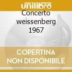 Concerto weissenberg 1967 cd musicale di Artisti Vari