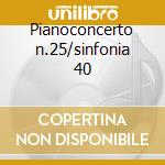 Pianoconcerto n.25/sinfonia 40 cd musicale di W.amadeus Mozart
