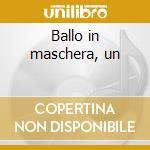 Ballo in maschera, un cd musicale di Giuseppe Verdi