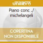 Piano conc ./ michelangeli cd musicale di Artisti Vari