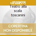 Teatro alla scala toscanini cd musicale di Artisti Vari