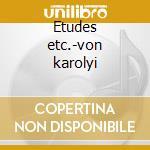Etudes etc.-von karolyi cd musicale di Fryderyk Chopin