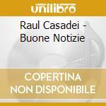 Raul Casadei - Buone Notizie cd musicale di CASADEI RAOUL