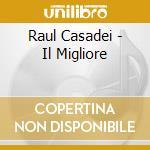 Raul Casadei - Il Migliore cd musicale di CASADEI RAOUL/TASSINARI FIORENZO