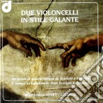 DUE VIOLONCELLI IN STILE GALANTE cd musicale di Miscellanee