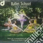 Ballet School - Vol.2: Beginners, Musica Per Accompagnamento Alle Lezioni Di Danza cd musicale di School Ballet