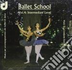 Ballet School - Vol.4: Intermediate Level, Musica Per Accompagnamento Alle Lezioni Di Danza cd musicale di School Ballet