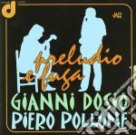 Gianni Dosio & Piero Pollone - Preludio E Fuga cd musicale di DOSIO GIANNI & POLLO