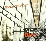 MILLENIUM BACH - FROM BACH TO JAZZ AND B cd musicale di Carlo Negroni