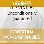 (LP VINILE) Unconditionally guaranted lp vinile