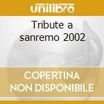 Tribute a sanremo 2002 cd musicale di Artisti Vari