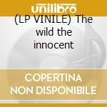 (LP VINILE) The wild the innocent lp vinile