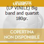 (LP VINILE) Big band and quartet 180gr. lp vinile