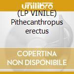 (LP VINILE) Pithecanthropus erectus lp vinile
