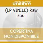 (LP VINILE) Raw soul lp vinile