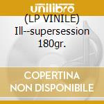(LP VINILE) Ill--supersession 180gr. lp vinile