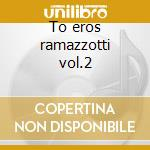 To eros ramazzotti vol.2 cd musicale