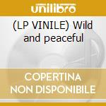 (LP VINILE) Wild and peaceful lp vinile