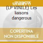 (LP VINILE) Les liaisons dangerous lp vinile