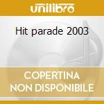 Hit parade 2003 cd musicale