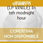 (LP VINILE) In teh modnight hour lp vinile