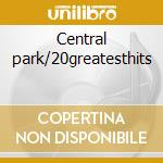 Central park/20greatesthits cd musicale