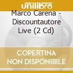 DISCOUNTAUTORE LIVE (CD + DVD) cd musicale di CARENA MARCO