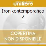 IRONIKONTEMPORANEO 2 cd musicale di ANTONI FREAK