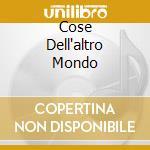 COSE DELL'ALTRO MONDO cd musicale di ZETHONE