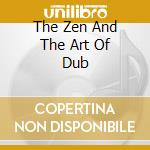 THE ZEN AND THE ART OF DUB cd musicale di UPANISHAD