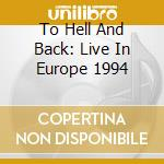 TO HELL AND BACK: LIVE IN EUROPE 1994 cd musicale di WALKABOUTS