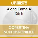 ALONG CAME A DITCH cd musicale di HEFFERN GARY