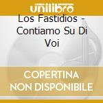 CONTIAMO SU DI VOI cd musicale di LOS FASTIDIO