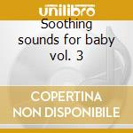 Soothing sounds for baby vol. 3 cd musicale