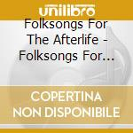 Folksongs for the afterlife cd musicale