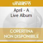 APRIL - A LIVE ALBUM cd musicale di MURPHY ELLIOTT