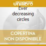 Ever decreasing circles cd musicale