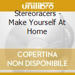 MAKE YOURSELF AT HOME cd musicale di STEREORACERS