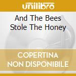 AND THE BEES STOLE THE HONEY cd musicale di SEED'N'FEED
