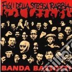 Banda Bassotti - Figli Della Stessa Rabbia cd musicale di Bassotti Banda