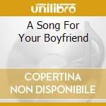 A SONG FOR YOUR BOYFRIEND cd musicale di STINKING POLECATS