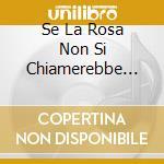 SE LA ROSA NON SI CHIAMEREBBE ROSA cd musicale di FOLKABBESTIA!
