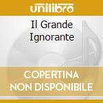 IL GRANDE IGNORANTE cd musicale di GLI IGNORANTI