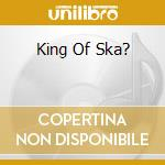 KING OF SKA? cd musicale di MEGANOIDI
