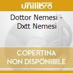DXTT.NEMESI cd musicale di DOTT.NEMESI